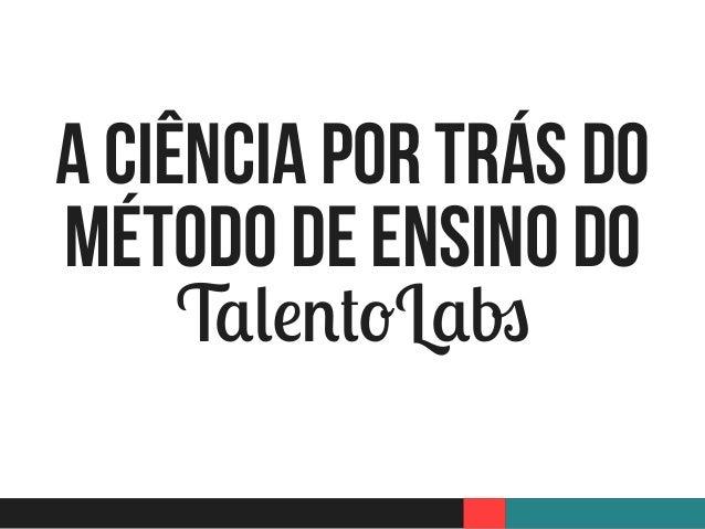 A Ciência por Trás do  método de ensino do  TalentoLabs