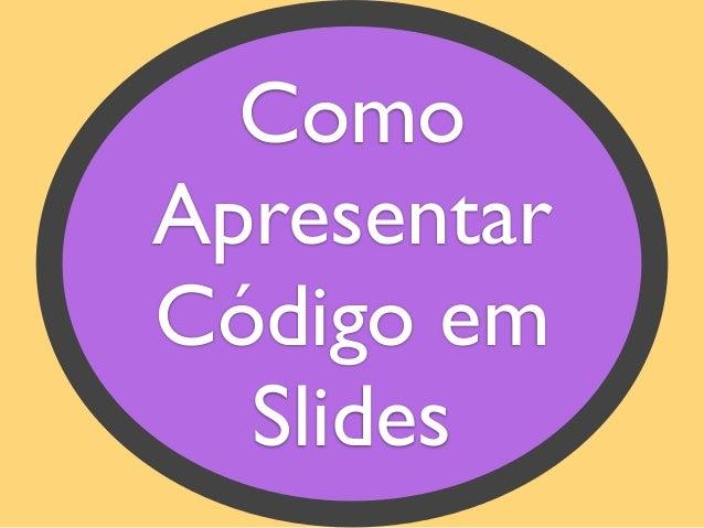 Como Apresentar Código em Slides