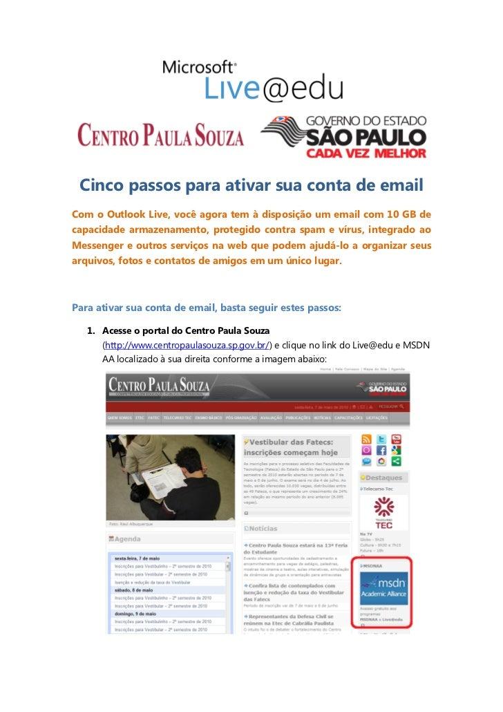 Cinco passos para ativar sua conta de emailCom o Outlook Live, você agora tem à disposição um email com 10 GB decapacidade...