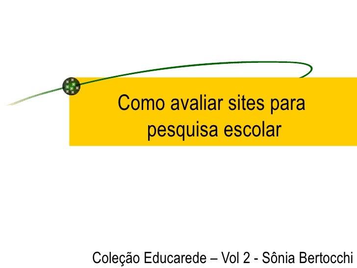 Como avaliar sites para  pesquisa escolar Coleção Educarede – Vol 2 - Sônia Bertocchi