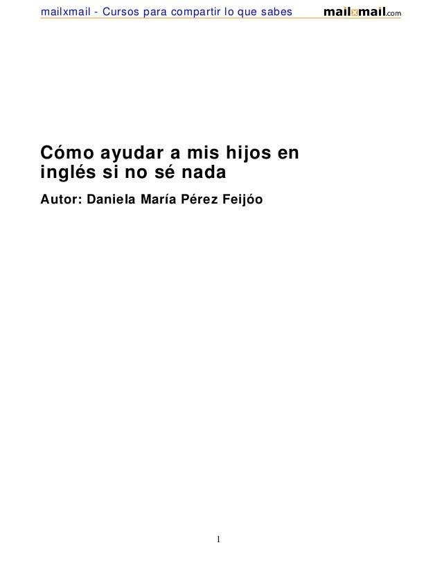 Cómo ayudar a mis hijos eninglés si no sé nadaAutor: Daniela María Pérez Feijóo1mailxmail - Cursos para compartir lo que s...