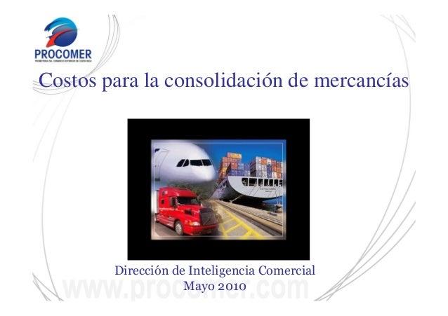 Dirección de Inteligencia Comercial Mayo 2010 Costos para la consolidación de mercancías