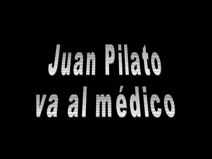 Juan Pilato va al médico