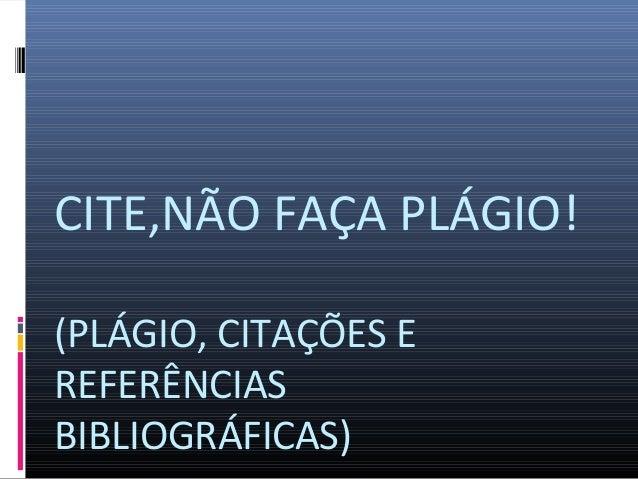 CITE,NÃO FAÇA PLÁGIO!(PLÁGIO, CITAÇÕES EREFERÊNCIASBIBLIOGRÁFICAS)