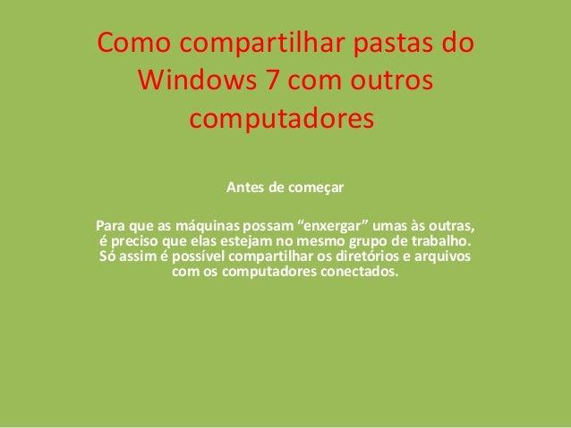"""Como compartilhar pastas do Windows 7 com outros computadores Antes de começar Para que as máquinas possam """"enxergar"""" umas..."""