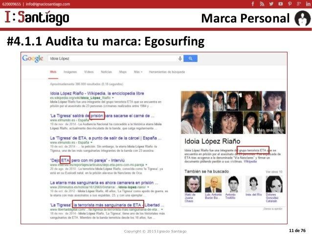 Copyright © 2015 Ignacio Santiago 11 de 76 Marca Personal #4.1.1 Audita tu marca: Egosurfing