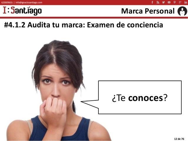 Copyright © 2015 Ignacio Santiago 12 de 76 Marca Personal #4.1.2 Audita tu marca: Examen de conciencia ¿Te conoces?