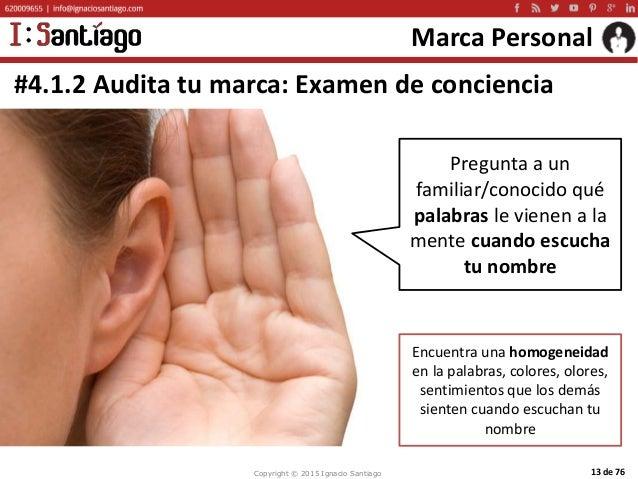 Copyright © 2015 Ignacio Santiago 13 de 76 Marca Personal #4.1.2 Audita tu marca: Examen de conciencia Pregunta a un famil...