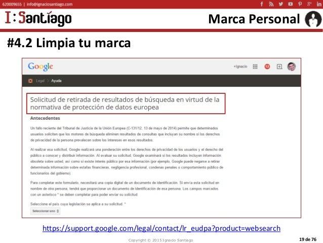 Copyright © 2015 Ignacio Santiago 19 de 76 Marca Personal #4.2 Limpia tu marca https://support.google.com/legal/contact/lr...