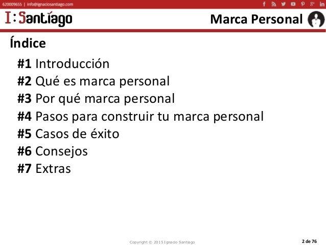 Copyright © 2015 Ignacio Santiago 2 de 76 Marca Personal Índice #1 Introducción #2 Qué es marca personal #3 Por qué marca ...