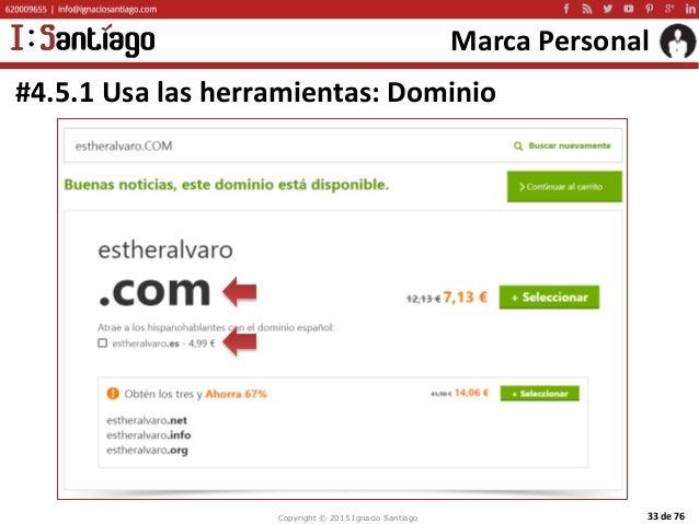 Copyright © 2015 Ignacio Santiago 33 de 76 Marca Personal #4.5.1 Usa las herramientas: Dominio