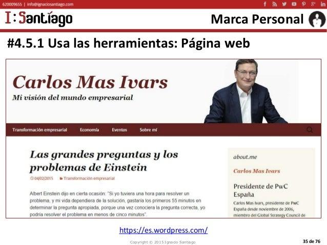 Copyright © 2015 Ignacio Santiago 35 de 76 Marca Personal #4.5.1 Usa las herramientas: Página web https://es.wordpress.com/