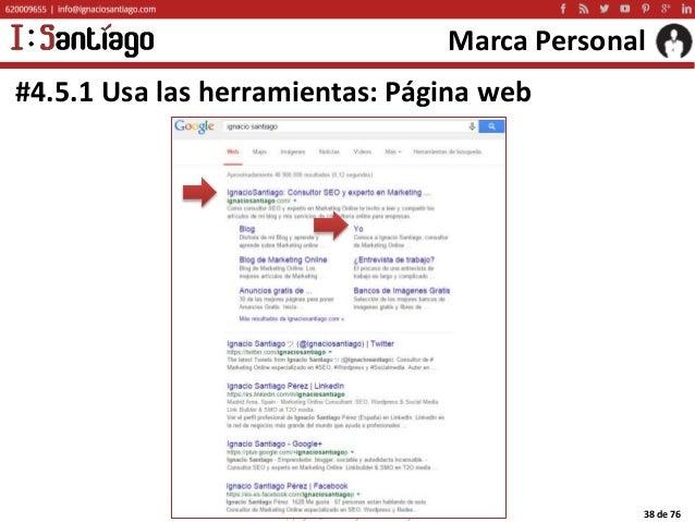 Copyright © 2015 Ignacio Santiago 38 de 76 Marca Personal #4.5.1 Usa las herramientas: Página web