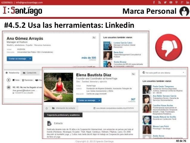 Copyright © 2015 Ignacio Santiago 40 de 76 Marca Personal #4.5.2 Usa las herramientas: Linkedin
