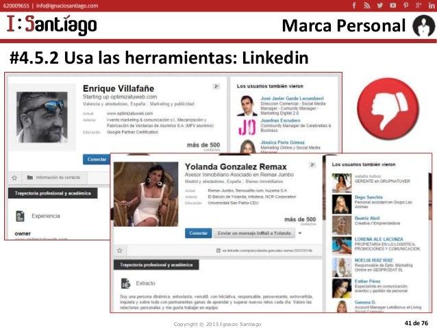 Copyright © 2015 Ignacio Santiago 41 de 76 Marca Personal #4.5.2 Usa las herramientas: Linkedin
