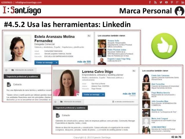 Copyright © 2015 Ignacio Santiago 42 de 76 Marca Personal #4.5.2 Usa las herramientas: Linkedin