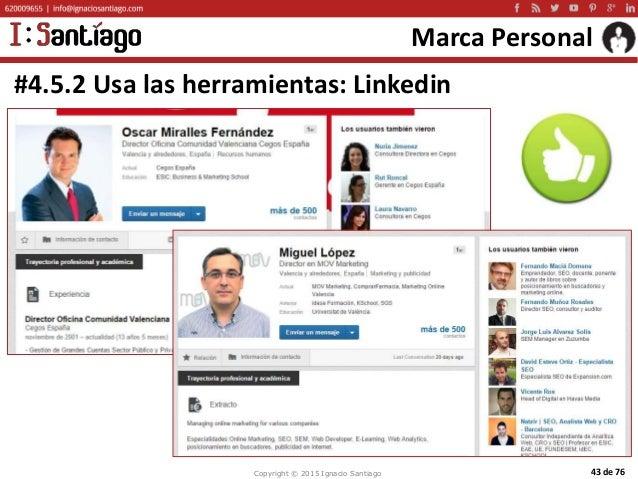 Copyright © 2015 Ignacio Santiago 43 de 76 Marca Personal #4.5.2 Usa las herramientas: Linkedin