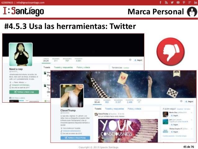 Copyright © 2015 Ignacio Santiago 45 de 76 Marca Personal #4.5.3 Usa las herramientas: Twitter