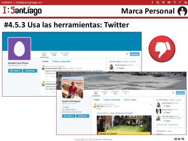 Copyright © 2015 Ignacio Santiago 46 de 76 Marca Personal #4.5.3 Usa las herramientas: Twitter