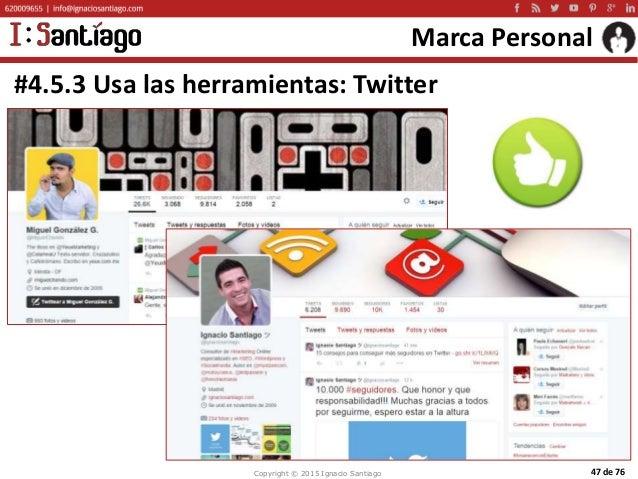 Copyright © 2015 Ignacio Santiago 47 de 76 Marca Personal #4.5.3 Usa las herramientas: Twitter