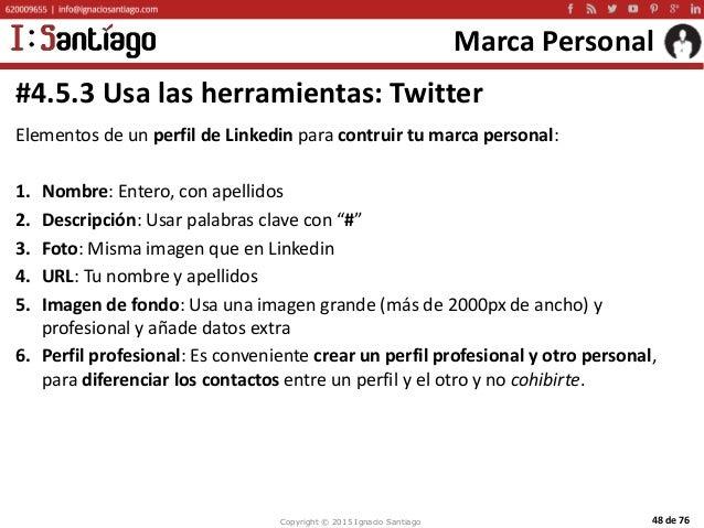 Copyright © 2015 Ignacio Santiago 48 de 76 Marca Personal Elementos de un perfil de Linkedin para contruir tu marca person...