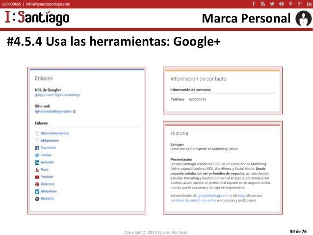 Copyright © 2015 Ignacio Santiago 50 de 76 Marca Personal #4.5.4 Usa las herramientas: Google+