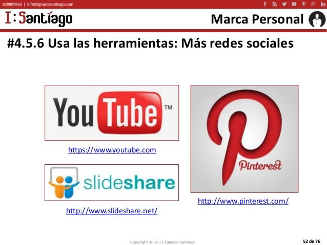 Copyright © 2015 Ignacio Santiago 52 de 76 Marca Personal #4.5.6 Usa las herramientas: Más redes sociales https://www.yout...