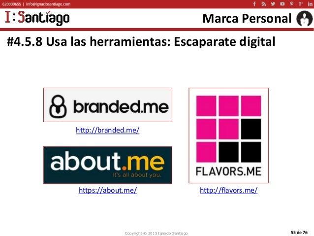 Copyright © 2015 Ignacio Santiago 55 de 76 Marca Personal #4.5.8 Usa las herramientas: Escaparate digital http://flavors.m...