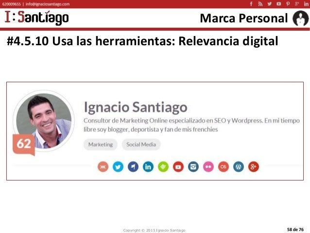 Copyright © 2015 Ignacio Santiago 58 de 76 Marca Personal #4.5.10 Usa las herramientas: Relevancia digital