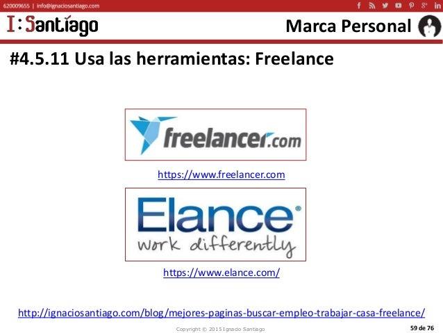 Copyright © 2015 Ignacio Santiago 59 de 76 Marca Personal #4.5.11 Usa las herramientas: Freelance https://www.freelancer.c...