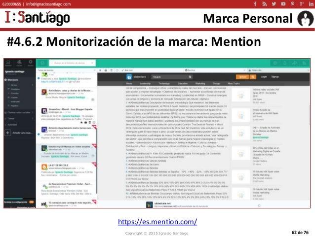 Copyright © 2015 Ignacio Santiago 62 de 76 Marca Personal #4.6.2 Monitorización de la marca: Mention https://es.mention.co...