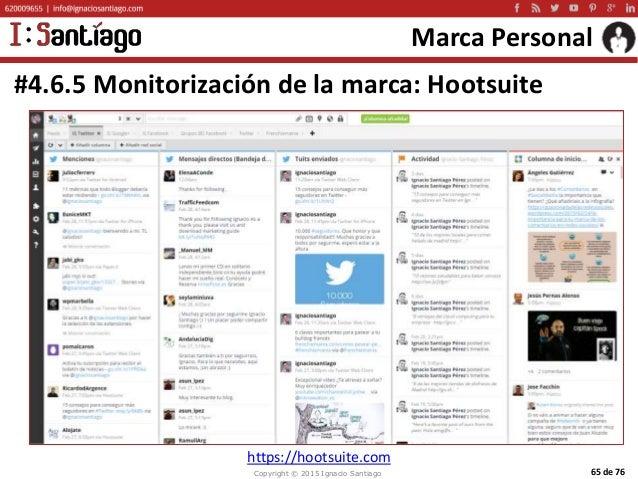 Copyright © 2015 Ignacio Santiago 65 de 76 Marca Personal #4.6.5 Monitorización de la marca: Hootsuite https://hootsuite.c...