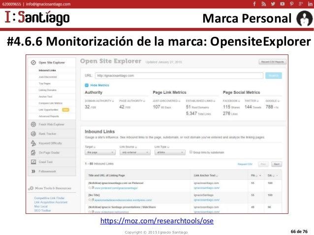 Copyright © 2015 Ignacio Santiago 66 de 76 Marca Personal #4.6.6 Monitorización de la marca: OpensiteExplorer https://moz....