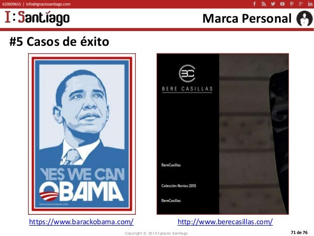 Copyright © 2015 Ignacio Santiago 71 de 76 Marca Personal #5 Casos de éxito http://www.berecasillas.com/https://www.barack...