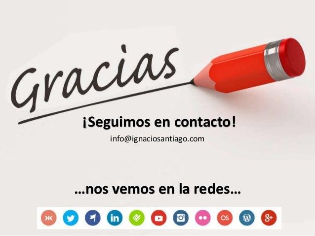…nos vemos en la redes… ¡Seguimos en contacto! info@ignaciosantiago.com