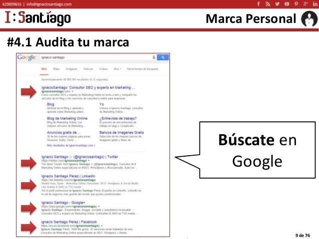 Copyright © 2015 Ignacio Santiago 9 de 76 Marca Personal #4.1 Audita tu marca Búscate en Google