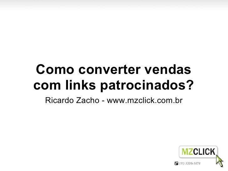 Como converter vendascom links patrocinados? Ricardo Zacho - www.mzclick.com.br
