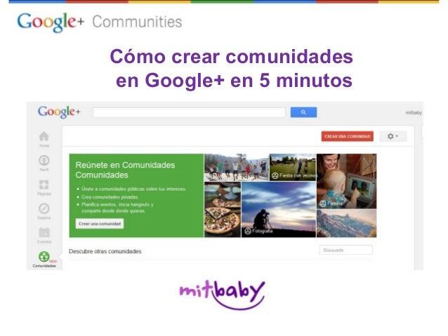 Cómo crear comunidadesen Google+ en 5 minutos