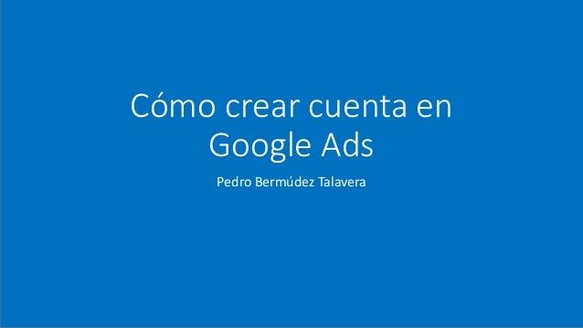 C�mo crear cuenta en Google Ads Pedro Berm�dez Talavera