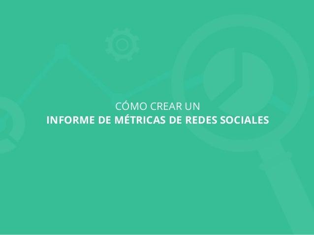 CÓMO CREAR UN INFORME DE MÉTRICAS DE REDES SOCIALES