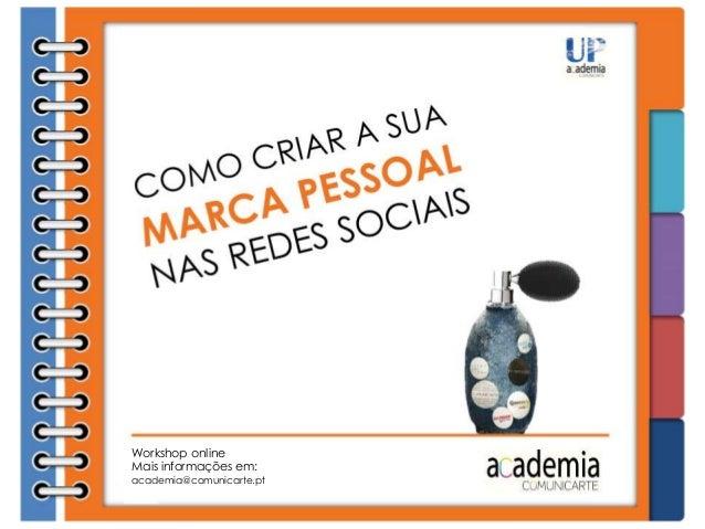 Workshop online Mais informações em: academia@comunicarte.pt