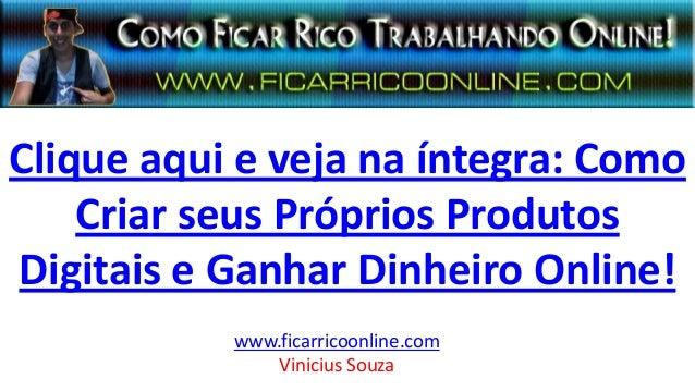 Clique aqui e veja na íntegra: Como Criar seus Próprios Produtos Digitais e Ganhar Dinheiro Online! www.ficarricoonline.co...