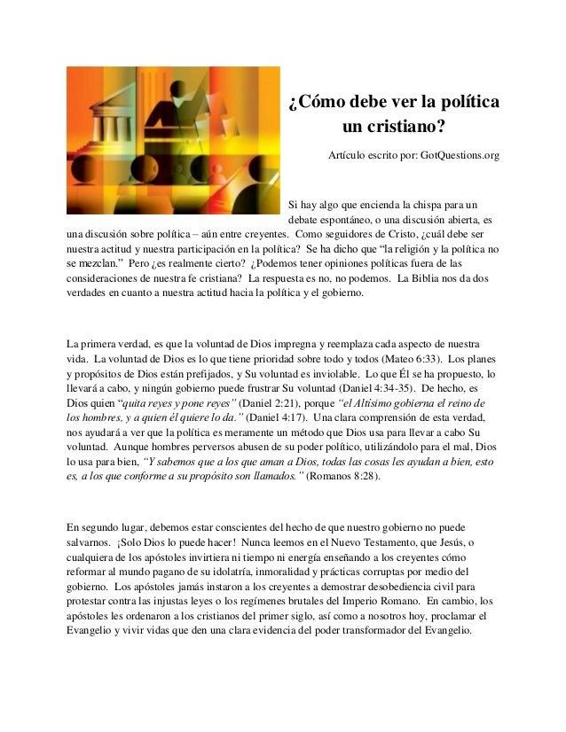 ¿Cómo debe ver la política un cristiano? Artículo escrito por: GotQuestions.org  Si hay algo que encienda la chispa para u...