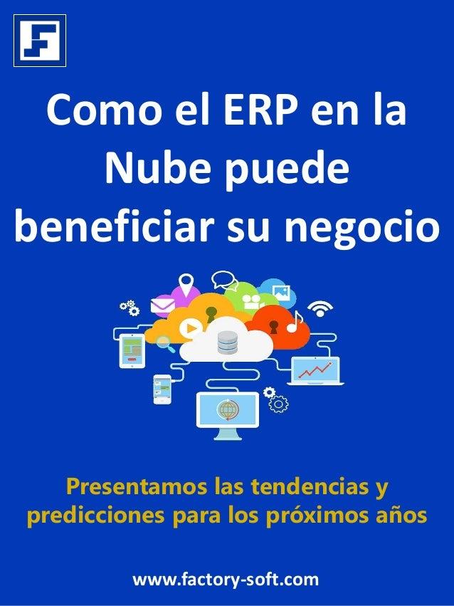 Como el ERP en la Nube puede beneficiar su negocio Presentamos las tendencias y predicciones para los próximos años www.fa...