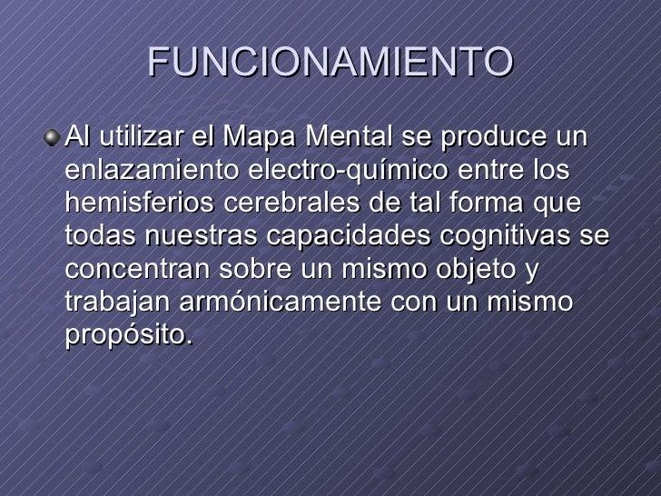 FUNCIONAMIENTO <ul><li>Al utilizar el Mapa Mental se produce un enlazamiento electro-químico entre los hemisferios cerebra...