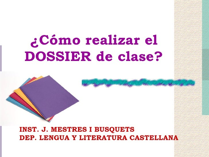 ¿Cómo realizar el DOSSIER de clase? INST. J. MESTRES I BUSQUETS DEP. LENGUA Y LITERATURA CASTELLANA