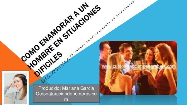 Producido: Mariana Garcia Cursoatracciondehombres.co m