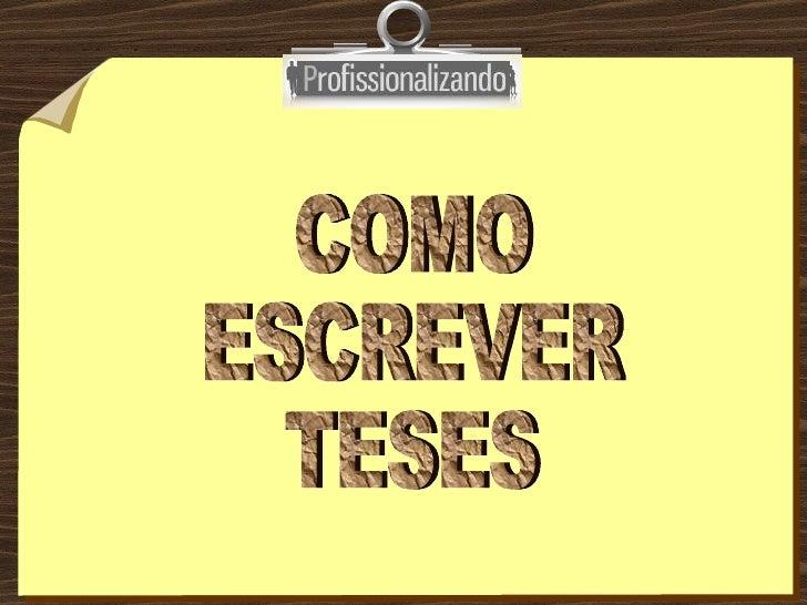 COMO ESCREVER TESES