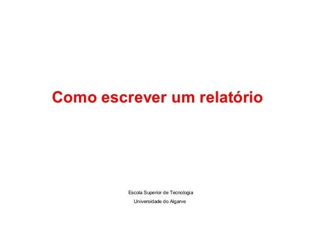 Como escrever um relatórioEscola Superior de TecnologiaUniversidade do Algarve