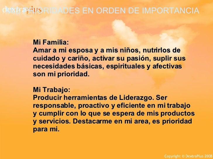 Mi Familia:  Amar a mi esposa y a mis niños, nutrirlos de cuidado y cariño, activar su pasión, suplir sus necesidades bási...
